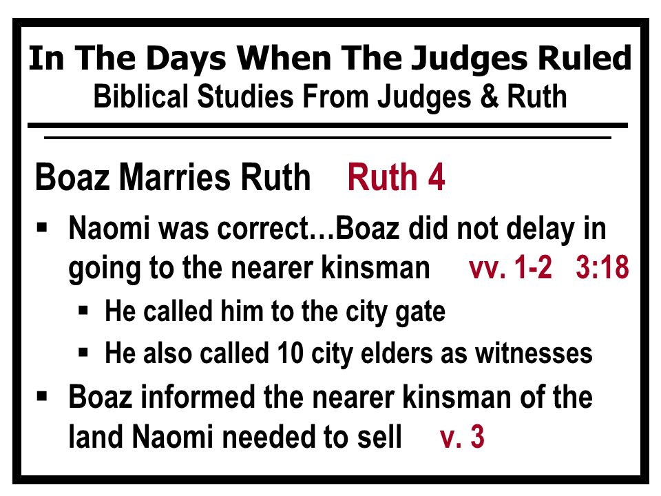 In The Days When The Judges Ruled Biblical Studies From Judges & Ruth Boaz Marries Ruth Ruth 4  Naomi was correct…Boaz did not delay in going to the