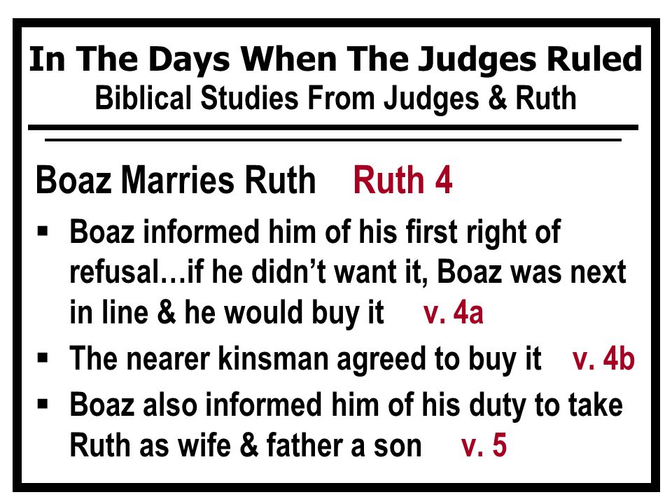 In The Days When The Judges Ruled Biblical Studies From Judges & Ruth Boaz Marries Ruth Ruth 4  Boaz informed him of his first right of refusal…if he