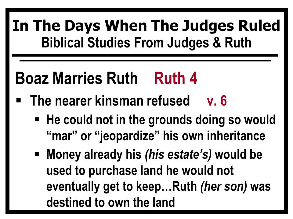 In The Days When The Judges Ruled Biblical Studies From Judges & Ruth Boaz Marries Ruth Ruth 4  The nearer kinsman refused v.