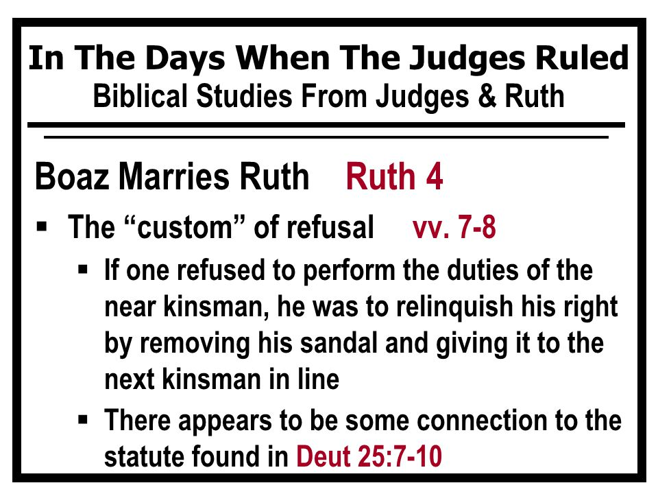 "In The Days When The Judges Ruled Biblical Studies From Judges & Ruth Boaz Marries Ruth Ruth 4  The ""custom"" of refusal vv. 7-8  If one refused to p"