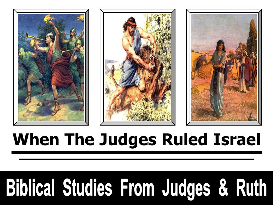 In The Days When The Judges Ruled Biblical Studies From Judges & Ruth When The Judges Ruled Israel