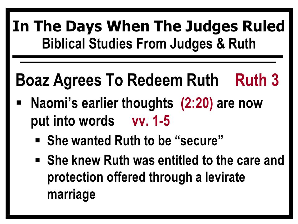 In The Days When The Judges Ruled Biblical Studies From Judges & Ruth Boaz Agrees To Redeem Ruth Ruth 3  Naomi's earlier thoughts (2:20) are now put into words vv.