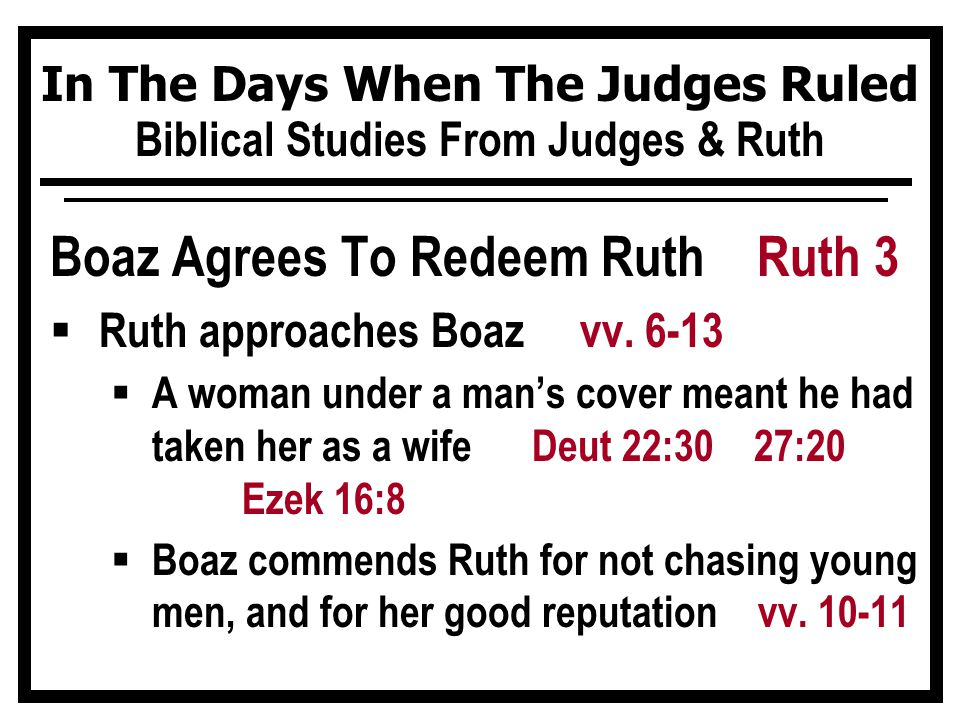 In The Days When The Judges Ruled Biblical Studies From Judges & Ruth Boaz Agrees To Redeem Ruth Ruth 3  Ruth approaches Boaz vv.