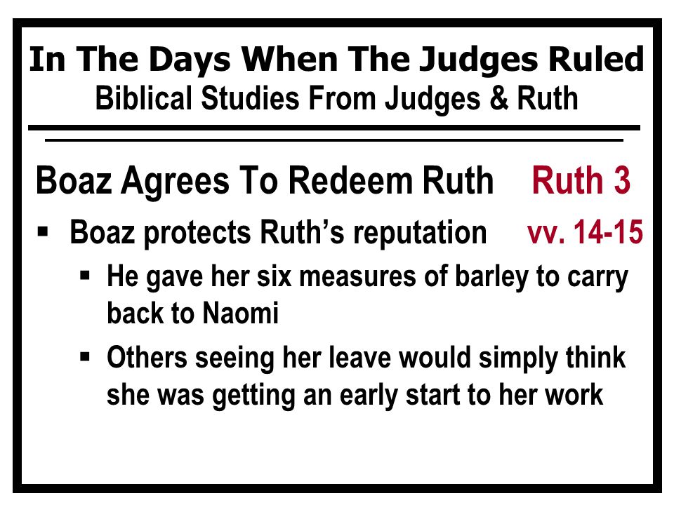 In The Days When The Judges Ruled Biblical Studies From Judges & Ruth Boaz Agrees To Redeem Ruth Ruth 3  Boaz protects Ruth's reputation vv.