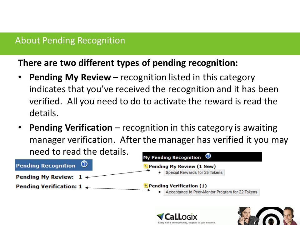 About Pending Recognition There are two different types of pending recognition: Pending My Review – recognition listed in this category indicates that you've received the recognition and it has been verified.