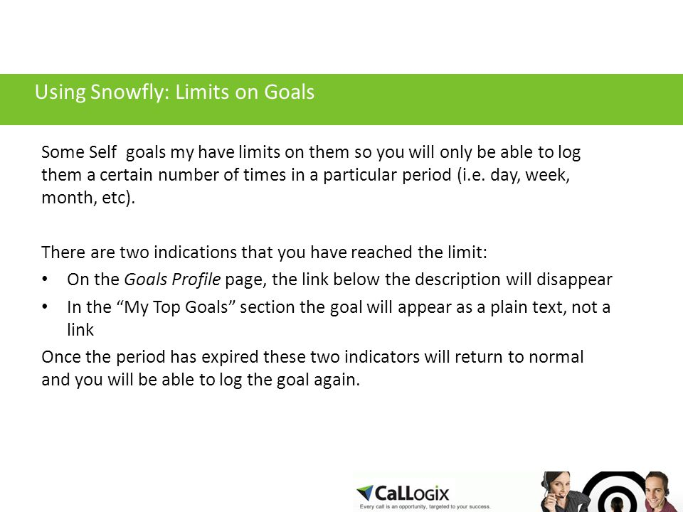 Using Snowfly: Limits on Goals Some Self goals my have limits on them so you will only be able to log them a certain number of times in a particular period (i.e.