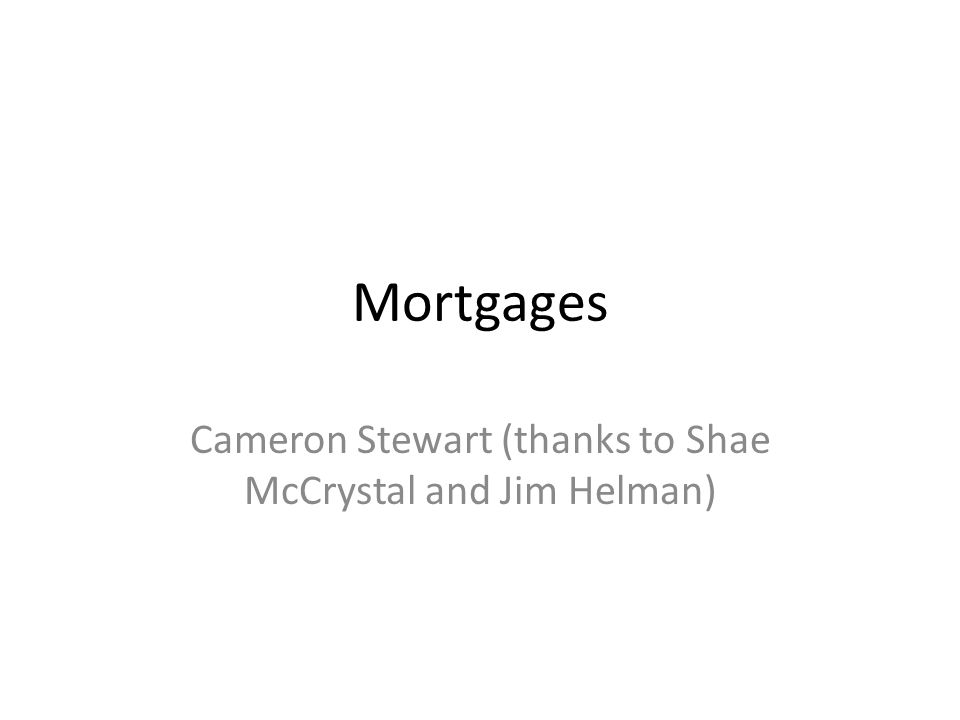 Mortgages Cameron Stewart (thanks to Shae McCrystal and Jim Helman)