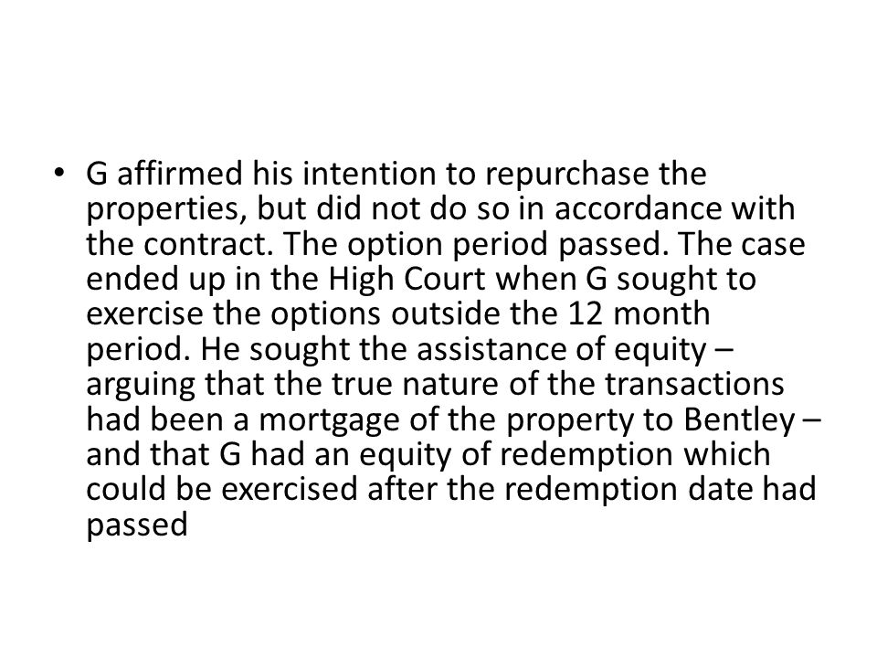 G affirmed his intention to repurchase the properties, but did not do so in accordance with the contract. The option period passed. The case ended up