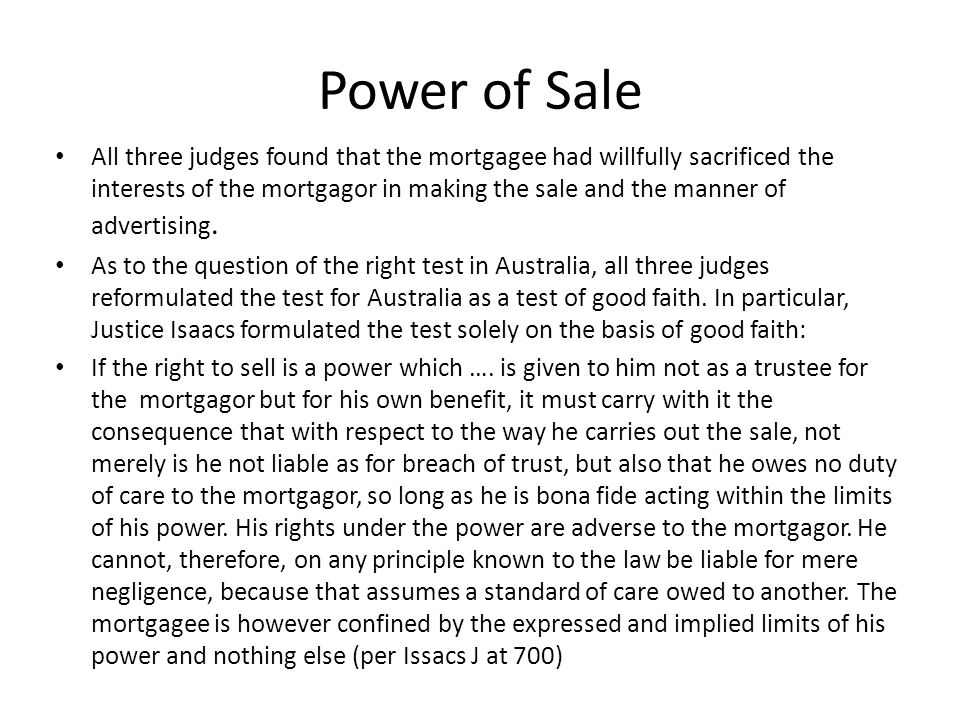 Power of Sale All three judges found that the mortgagee had willfully sacrificed the interests of the mortgagor in making the sale and the manner of a