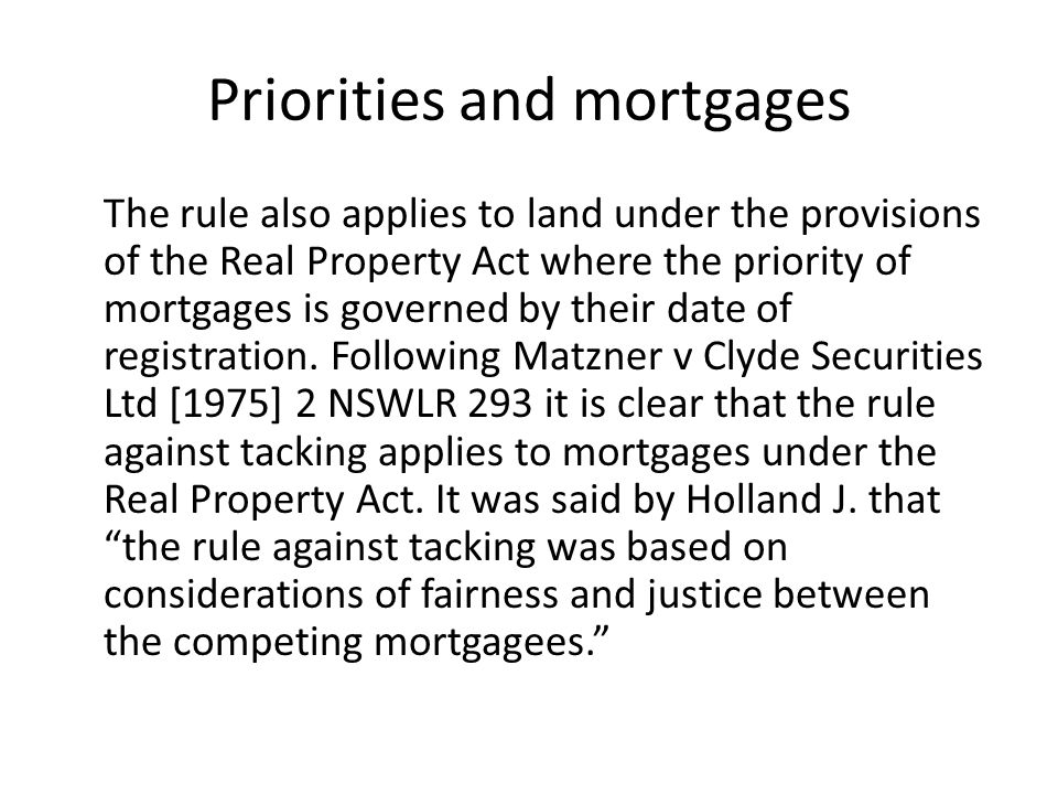 Priorities and mortgages The rule also applies to land under the provisions of the Real Property Act where the priority of mortgages is governed by th