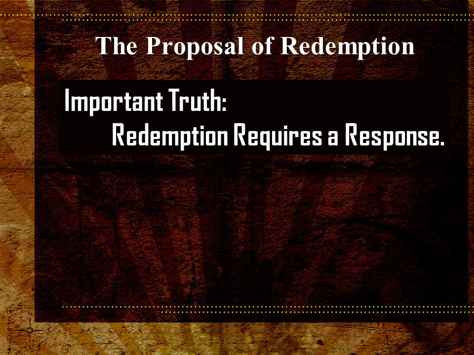 Important Truth: Redemption Requires a Response. The Proposal of Redemption