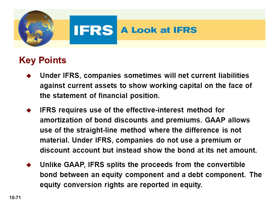 10-71 Key Points  Under IFRS, companies sometimes will net current liabilities against current assets to show working capital on the face of the stat