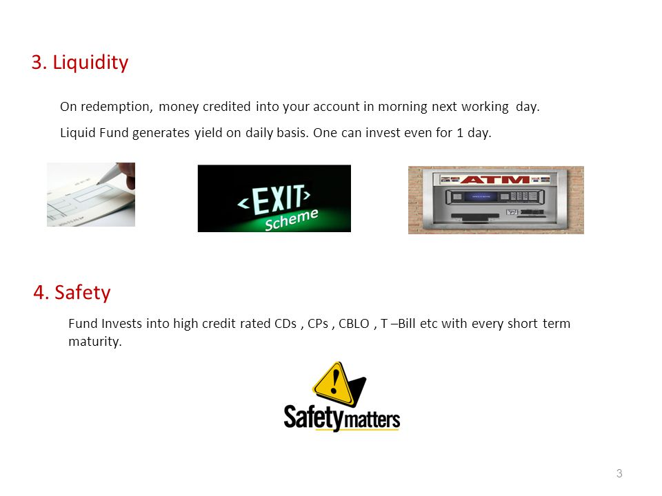 3 3.Liquidity On redemption, money credited into your account in morning next working day.