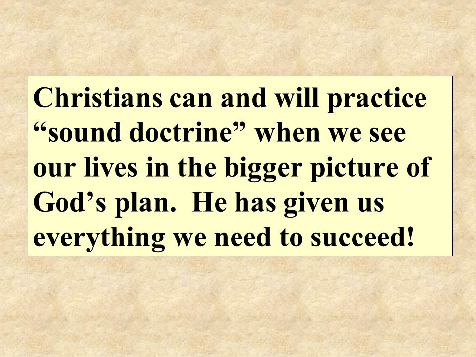 Christians can and will practice sound doctrine when we see our lives in the bigger picture of God's plan.