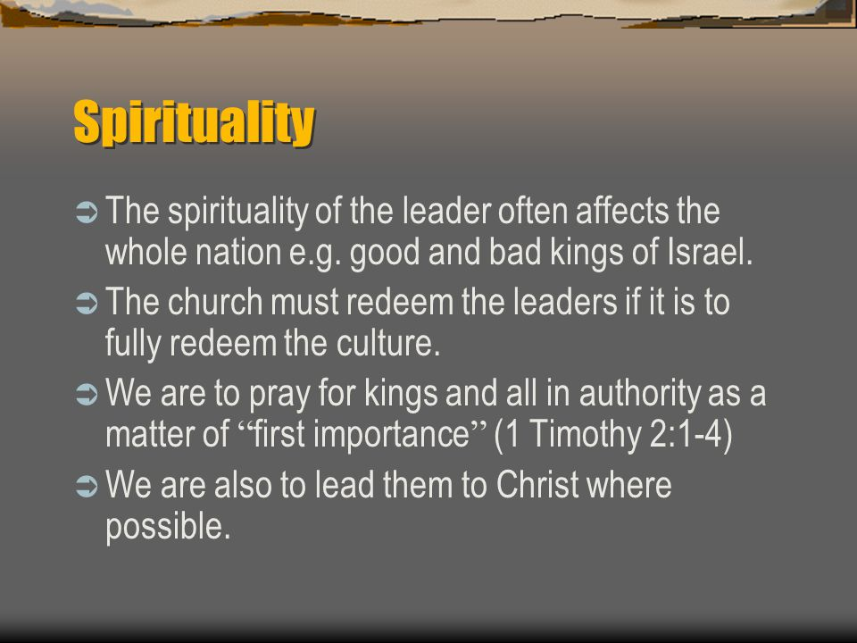 Spirituality  The spirituality of the leader often affects the whole nation e.g.