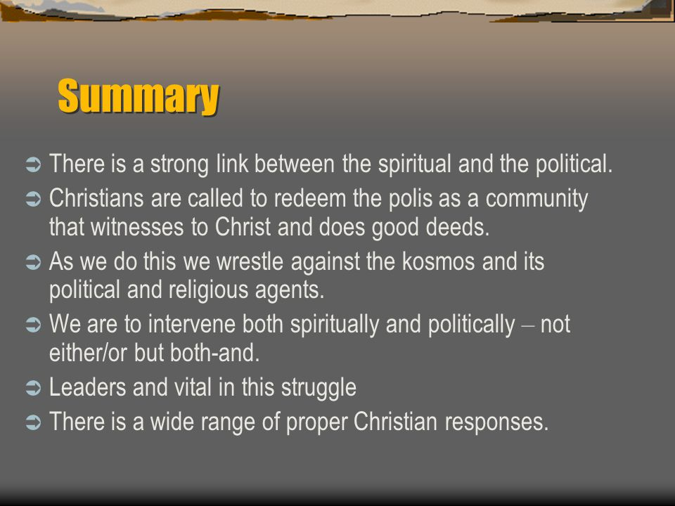Summary  There is a strong link between the spiritual and the political.