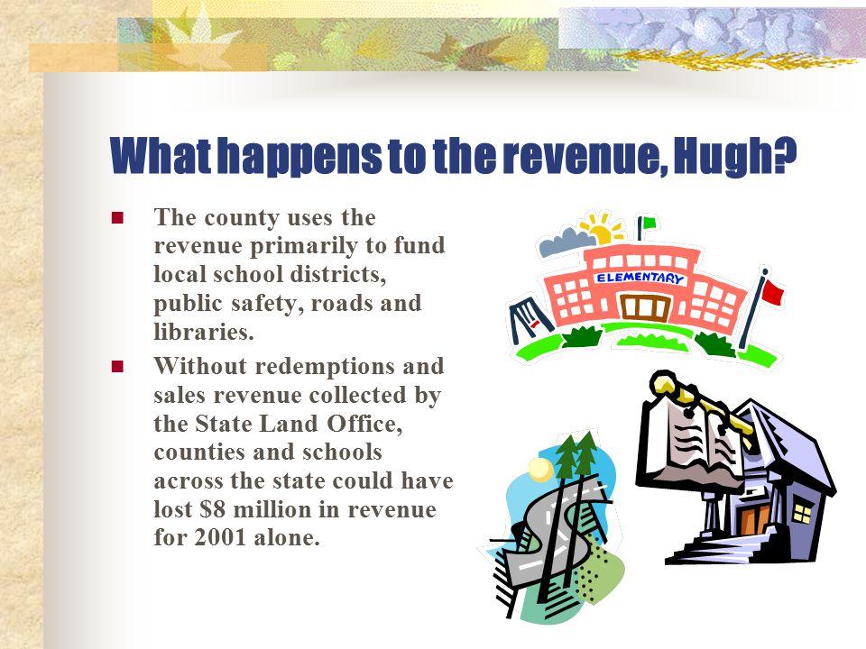 What happens to the revenue, Hugh.
