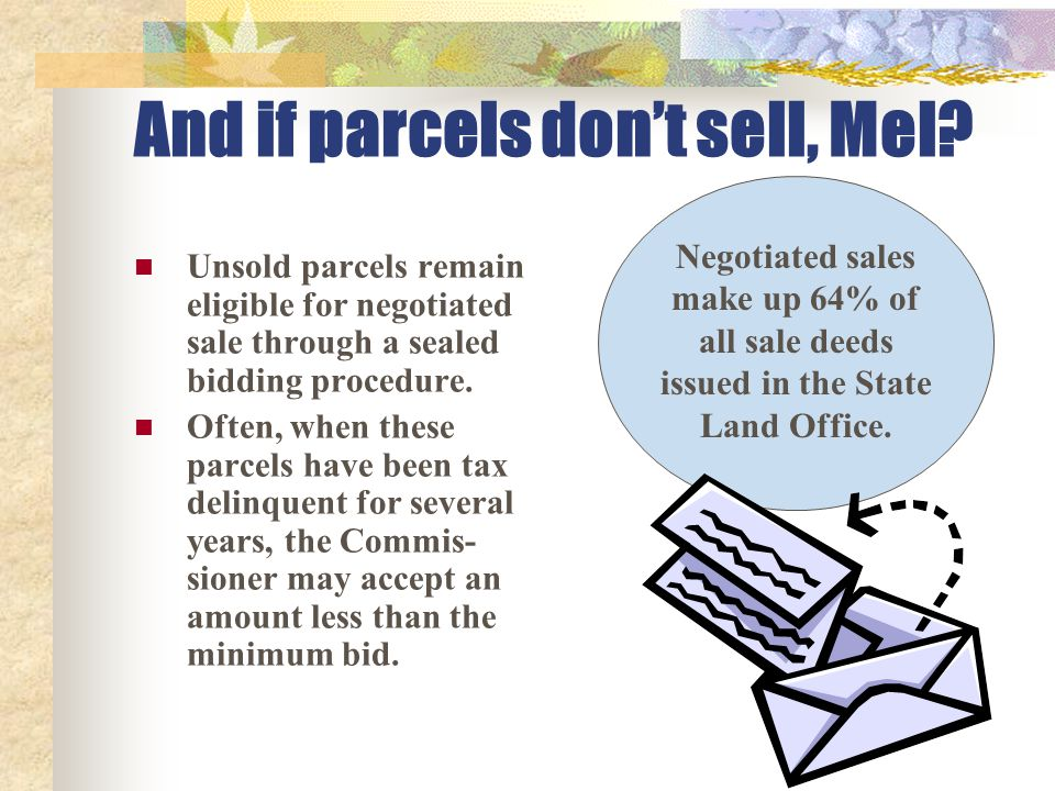 And if parcels don't sell, Mel? Unsold parcels remain eligible for negotiated sale through a sealed bidding procedure. Often, when these parcels have