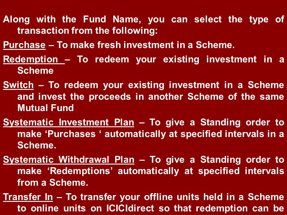 Along with the Fund Name, you can select the type of transaction from the following: Purchase – To make fresh investment in a Scheme.