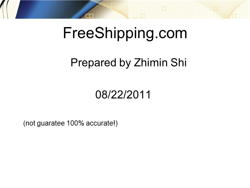 FreeShipping.com Prepared by Zhimin Shi 08/22/2011 (not guaratee 100% accurate!)