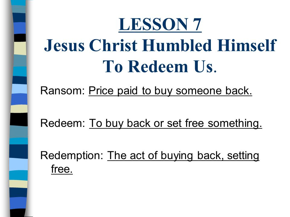 LESSON 7 Jesus Christ Humbled Himself To Redeem Us.