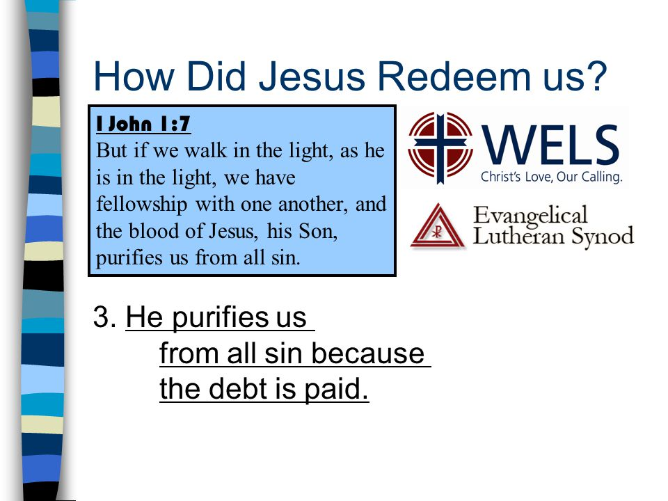 How Did Jesus Redeem us? 3. He purifies us from all sin because the debt is paid. I John 1:7 But if we walk in the light, as he is in the light, we ha