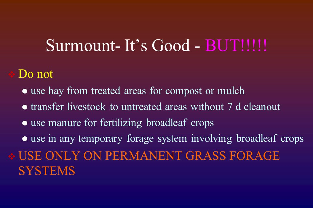 Surmount- It's Good - BUT!!!!!  Do not use hay from treated areas for compost or mulch transfer livestock to untreated areas without 7 d cleanout use