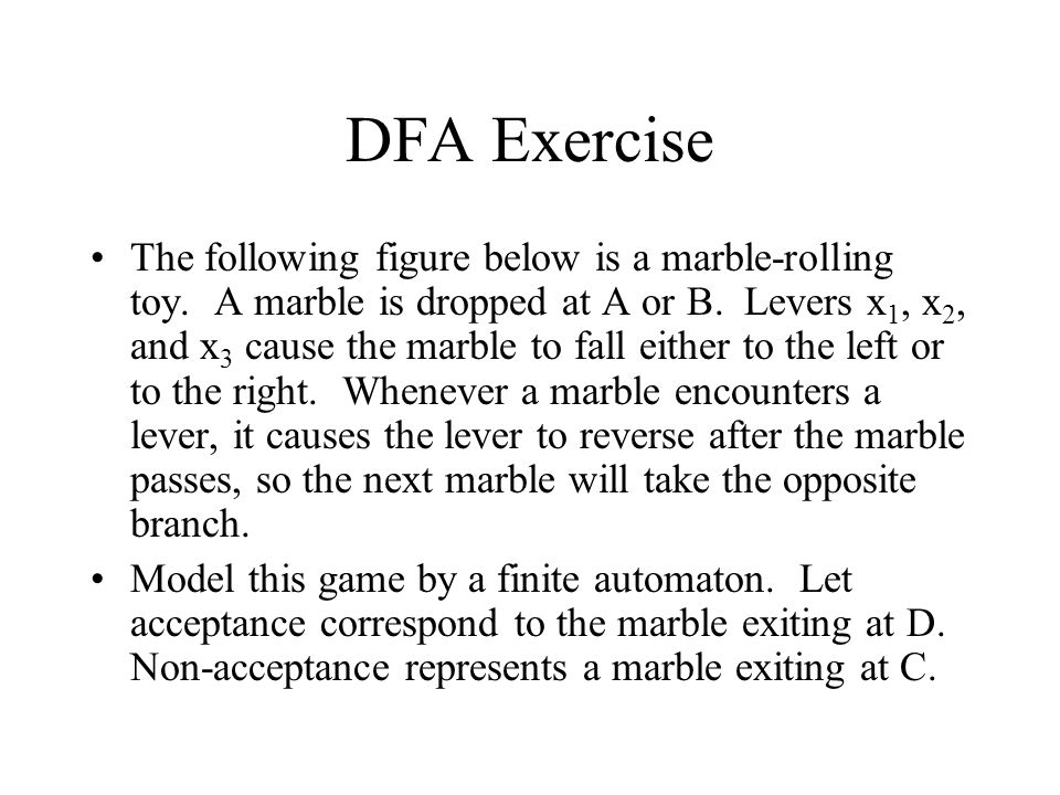 DFA Exercise The following figure below is a marble-rolling toy. A marble is dropped at A or B. Levers x 1, x 2, and x 3 cause the marble to fall eith