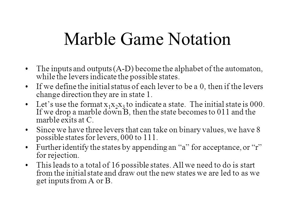 Marble Game Notation The inputs and outputs (A-D) become the alphabet of the automaton, while the levers indicate the possible states. If we define th