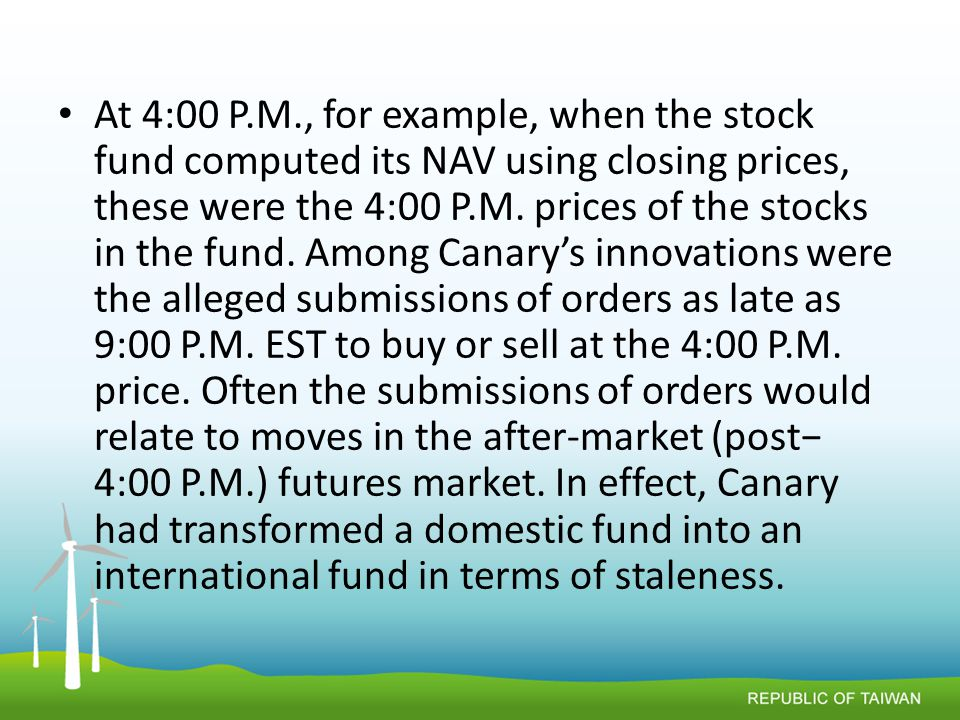 At 4:00 P.M., for example, when the stock fund computed its NAV using closing prices, these were the 4:00 P.M.