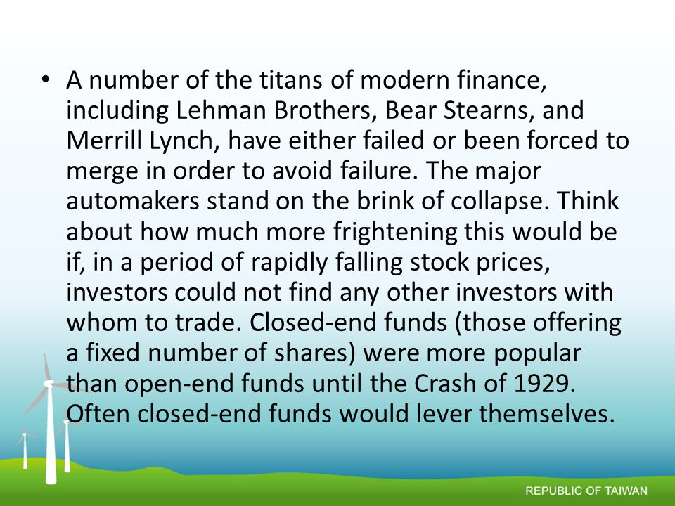 A number of the titans of modern finance, including Lehman Brothers, Bear Stearns, and Merrill Lynch, have either failed or been forced to merge in order to avoid failure.