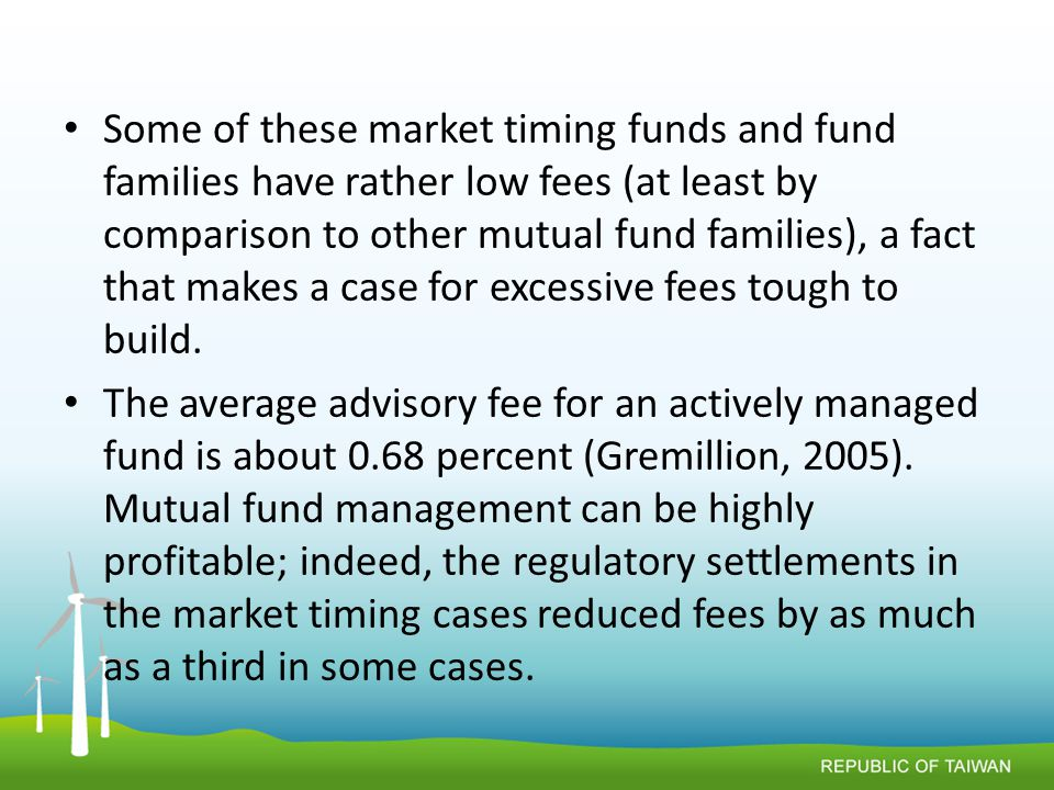 Some of these market timing funds and fund families have rather low fees (at least by comparison to other mutual fund families), a fact that makes a case for excessive fees tough to build.