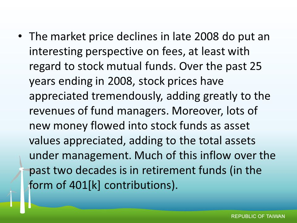 The market price declines in late 2008 do put an interesting perspective on fees, at least with regard to stock mutual funds.