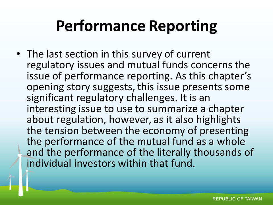 Performance Reporting The last section in this survey of current regulatory issues and mutual funds concerns the issue of performance reporting.