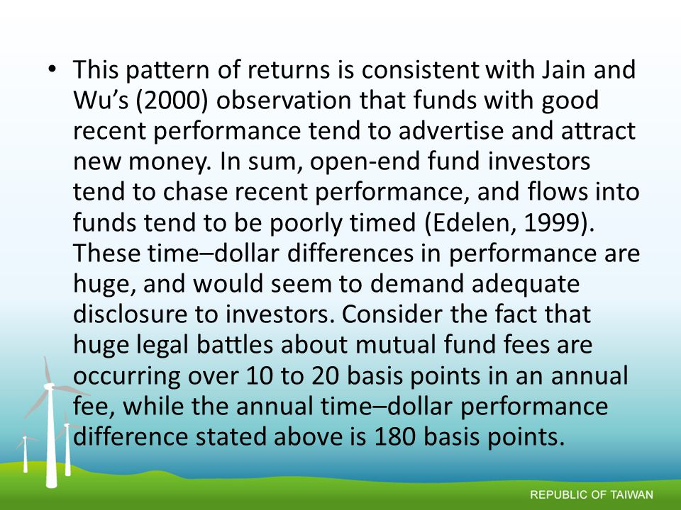 This pattern of returns is consistent with Jain and Wu's (2000) observation that funds with good recent performance tend to advertise and attract new money.