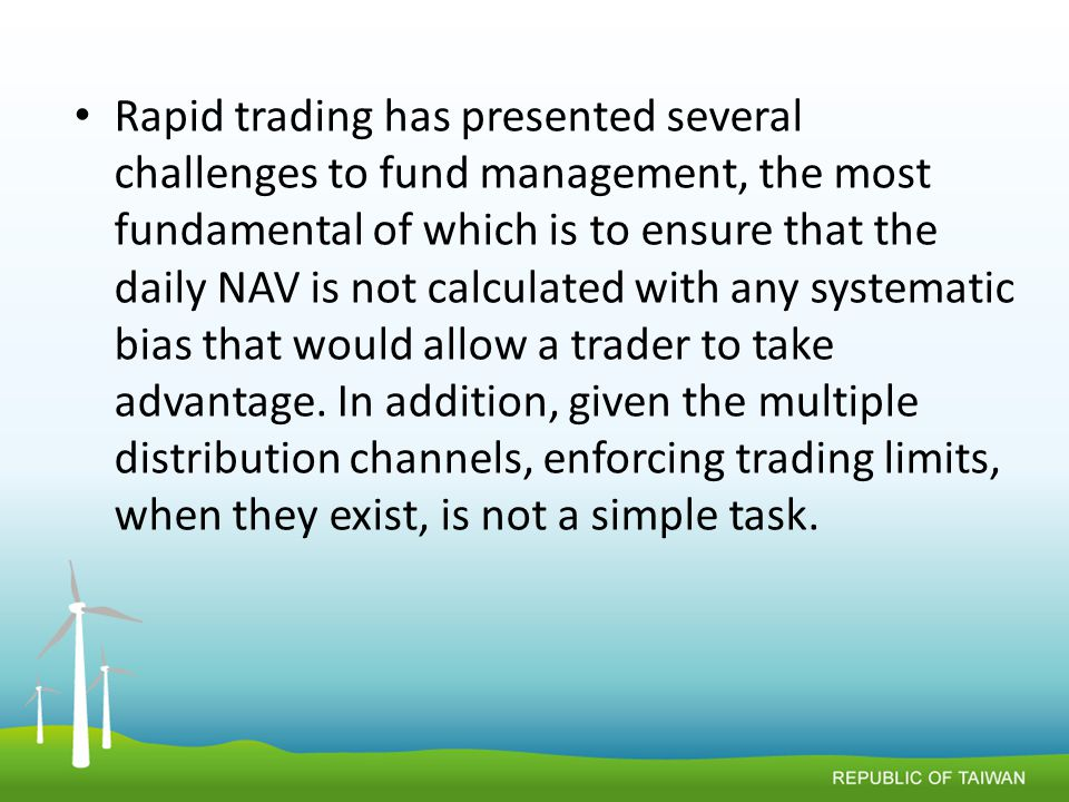 Rapid trading has presented several challenges to fund management, the most fundamental of which is to ensure that the daily NAV is not calculated with any systematic bias that would allow a trader to take advantage.