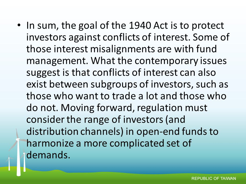 In sum, the goal of the 1940 Act is to protect investors against conflicts of interest.