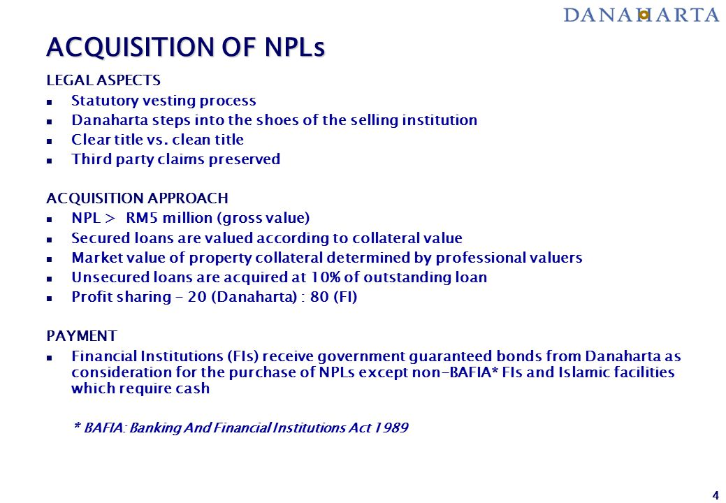 4 LEGAL ASPECTS n Statutory vesting process n Danaharta steps into the shoes of the selling institution n Clear title vs.