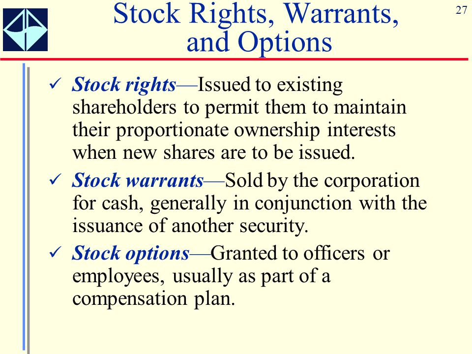 27 Stock Rights, Warrants, and Options Stock rights—Issued to existing shareholders to permit them to maintain their proportionate ownership interests