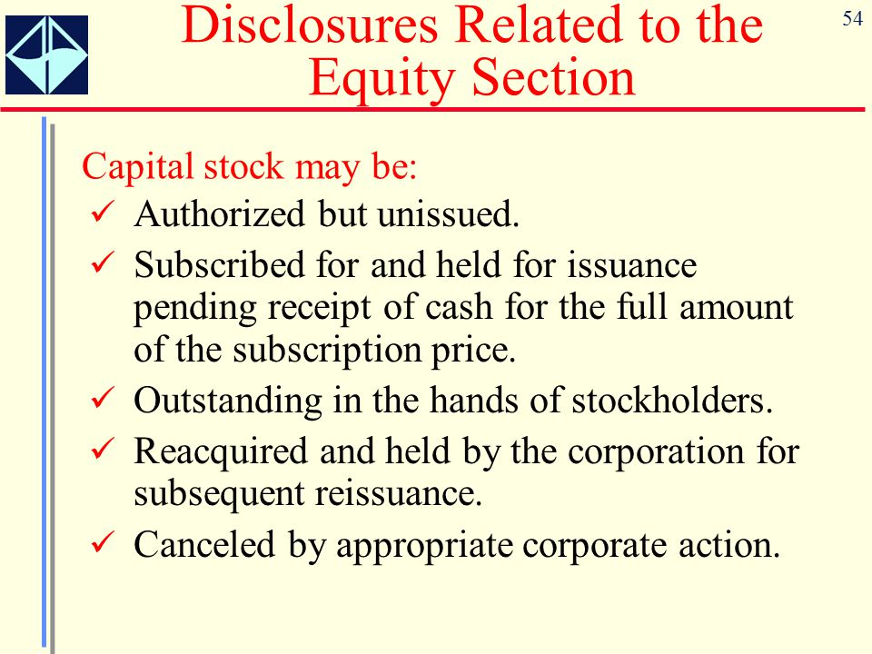 54 Disclosures Related to the Equity Section Authorized but unissued. Subscribed for and held for issuance pending receipt of cash for the full amount