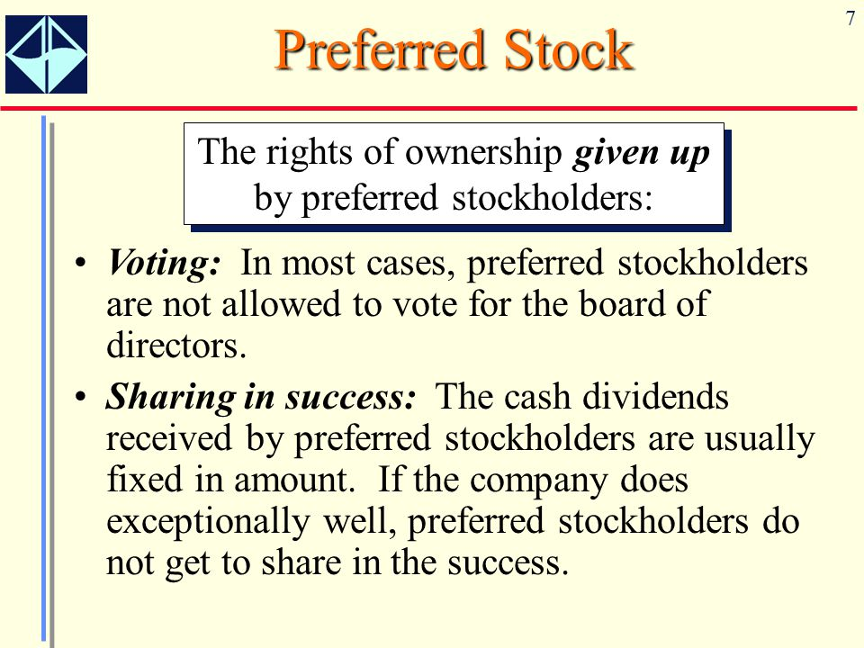 7 Preferred Stock The rights of ownership given up by preferred stockholders: Voting: In most cases, preferred stockholders are not allowed to vote fo