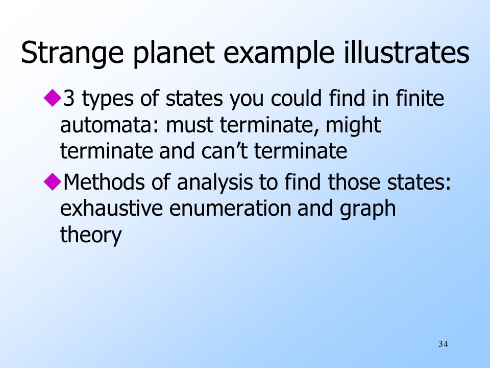 34 Strange planet example illustrates u3 types of states you could find in finite automata: must terminate, might terminate and can't terminate uMetho