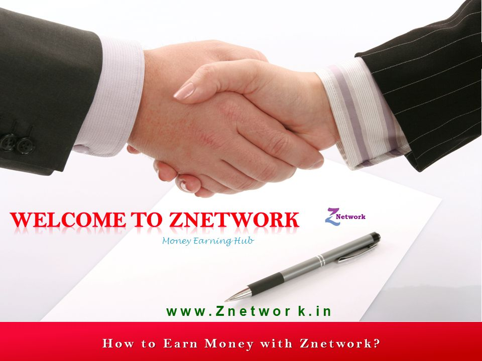 How to Earn Money with Znetwork? Money Earning Hub w w w. Z n e t w o r k. i n