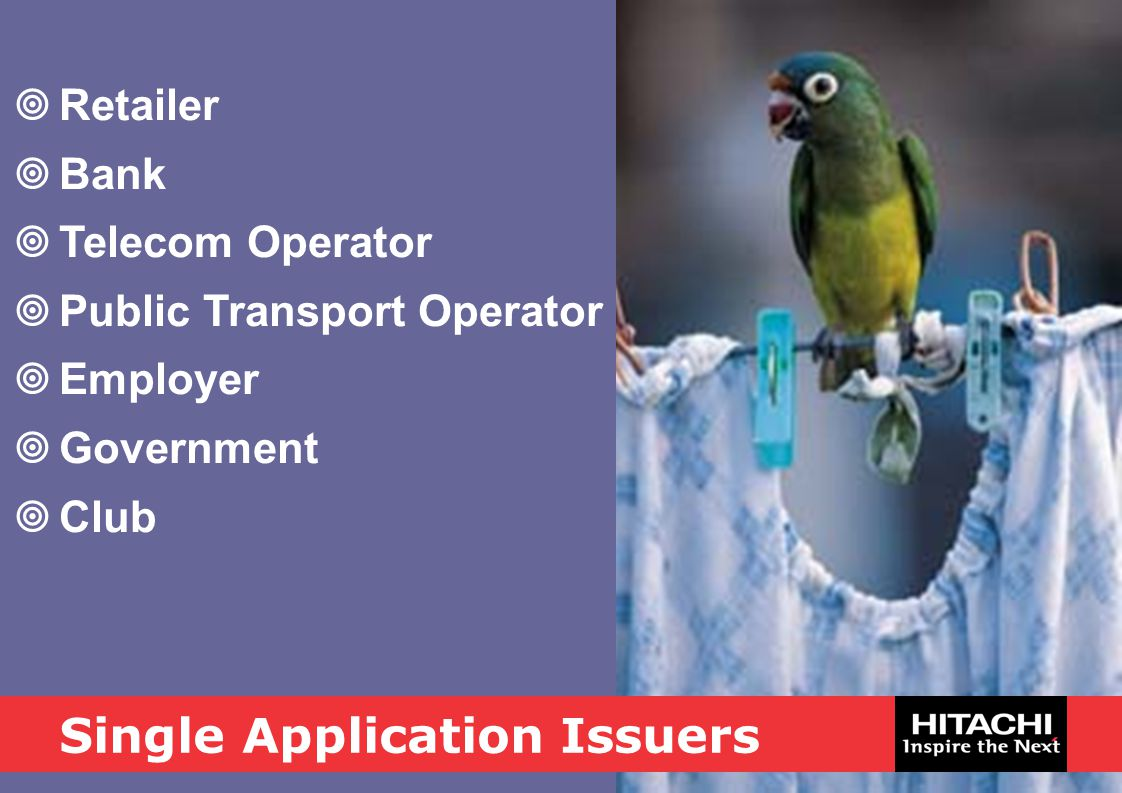 Single Application Issuers  Retailer  Bank  Telecom Operator  Public Transport Operator  Employer  Government  Club