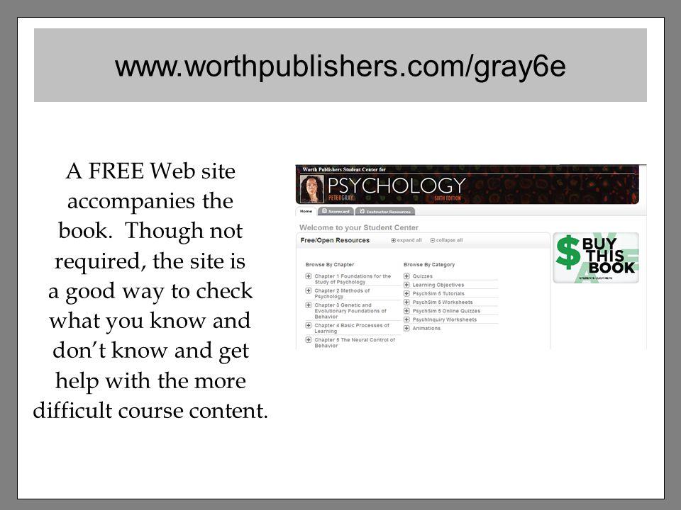 www.worthpublishers.com/gray6e A FREE Web site accompanies the book.