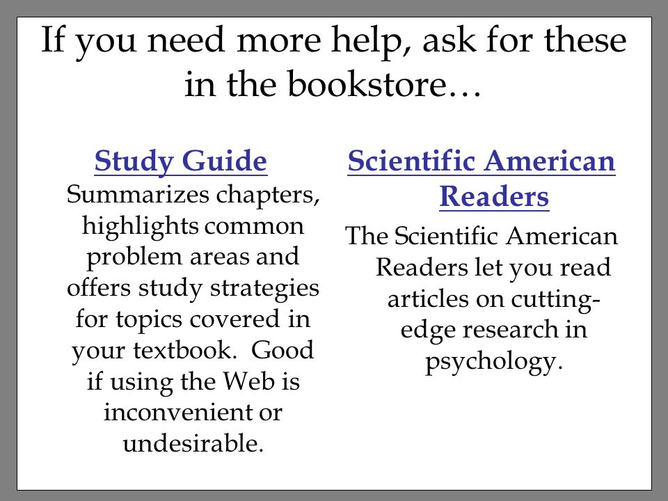 If you need more help, ask for these in the bookstore… Study Guide Summarizes chapters, highlights common problem areas and offers study strategies for topics covered in your textbook.