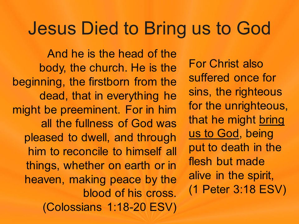 Jesus Died to Bring us to God Therefore, we are ambassadors for Christ, God making his appeal through us.