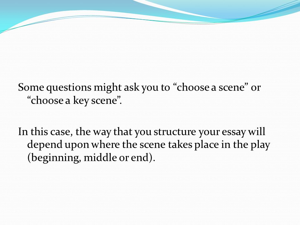 Some questions might ask you to choose a scene or choose a key scene .