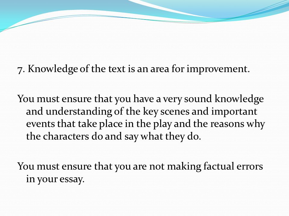 7. Knowledge of the text is an area for improvement.