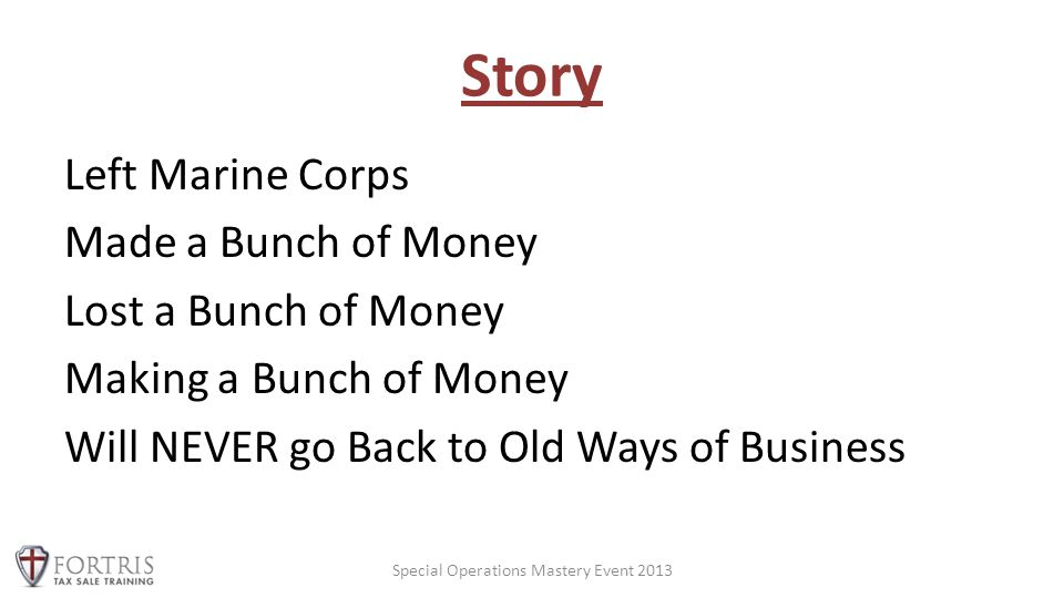 Story Left Marine Corps Made a Bunch of Money Lost a Bunch of Money Making a Bunch of Money Will NEVER go Back to Old Ways of Business Special Operations Mastery Event 2013